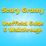 Unofficial Guide & Walkthrough Scary Granny (MOD, Unlimited Money) 1.0